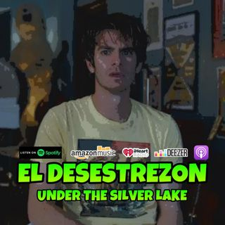 El Desestrezon #UnderTheSilverLake