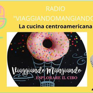 Radio ViaggiandoMangiando - La cucina centroamericana