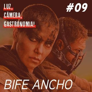 #09 - Bife Ancho + Mad Max