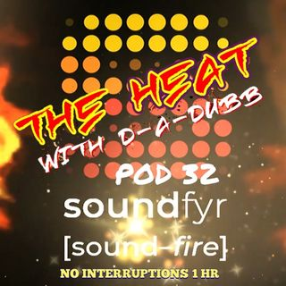 THE HEAT ON SOUNDFYR WITH D-A-DUBB POD32