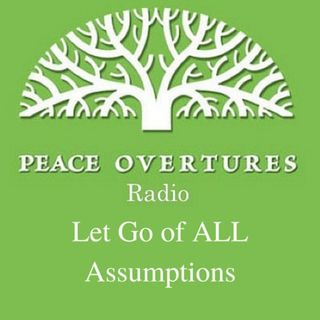 Ep 28 - Let Go of All Assumptions - 3.19.15