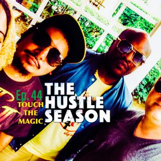 The Hustle Season 2: Ep. 44 Touch The Magic