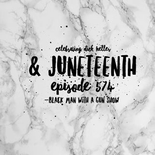 574 - Celebrating Juneteenth and Dick Heller
