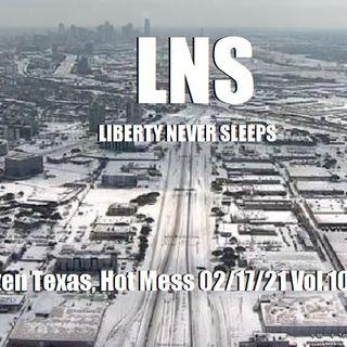 Frozen Texas, Hot Mess 02/17/21 Vol.10 #032