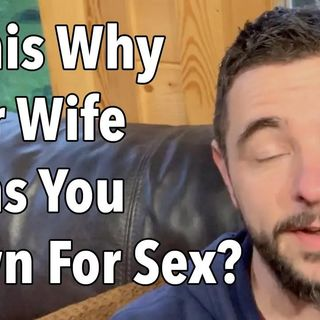 Is This Why Your Wife Turns You Down For Sex?