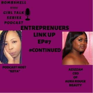 Bombshell1111 Girl Talk Series Entrepreneurs LINK UP Ep#7