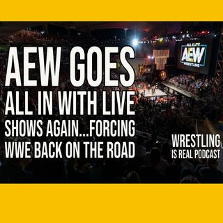 AEW Goes All In with Live Shows Again...Forcing WWE Back on the Road KOP051321-612