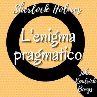 Sherlock Holmes - Enigma Pragmatico - John Kendrick Bangs