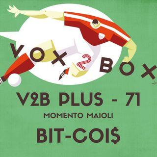 Vox2Box PLUS (71) - Momento Maioli: Bit Coi$