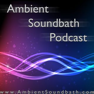 Ambient Soundbath Podcast #82 – Abandoned Cities