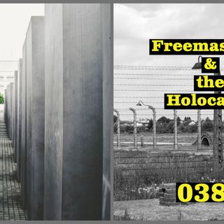 Whence Came You? - 0386 - Freemasonry and the Holocaust