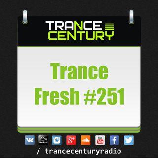 Trance Century Radio - #TranceFresh 251