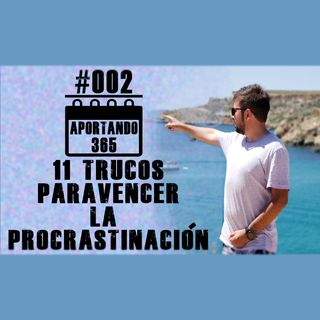 11 TRUCOS PARA VENCER LA PROCRASTINACIÓN - #002 - APORTANDO 365