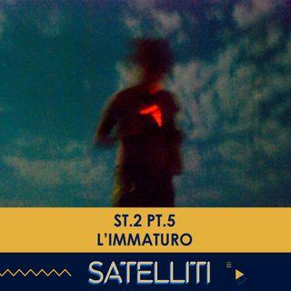 Satelliti ST.2 PT.5 - L'Immaturo - 16/02/2021