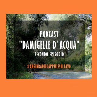 """""""Le Damigelle D'acqua"""" Ep.2"""
