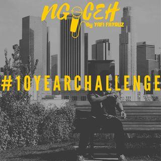 #10YearChallenge #Ngoceh