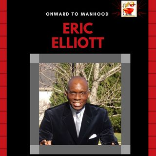 Onward to Manhood w/ Eric Elliot -Parents Appointed for Noble Purposes