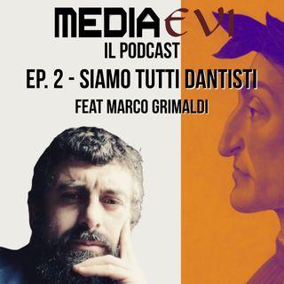 Ep. 2 - Siamo tutti dantisti feat. Marco Grimaldi