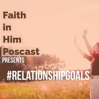 "#Relationshipgoals Episode 1 ""Faith to Friendship"""