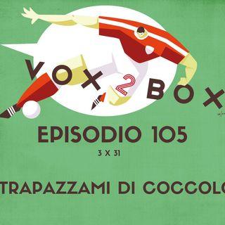 Episodio 105 (3x31) - Strapazzami di Coccolo