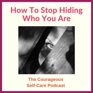 How to Stop Hiding Who You Are