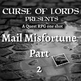 Mail Misfortune pt2 - A QuestRPG One Shot