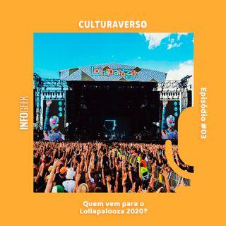 Culturaverso #3 - Quem vem para o Lollapalooza 2020?