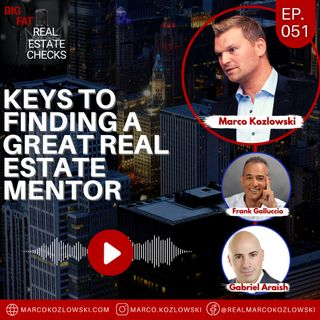 Ep51 : Keys to Finding a Great Real Estate Mentor  - Marco Kozlowski