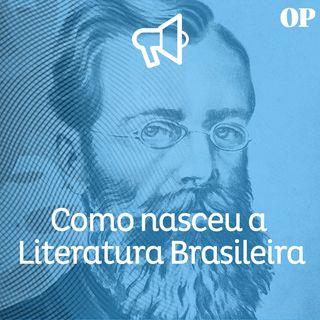 #40 - Como nasceu a Literatura Brasileira