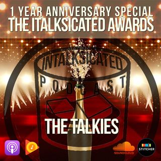 Ep. 48: The InTalksicated Awards - The Talkies Part 1
