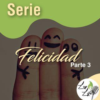 Serie Felicidad - parte 3