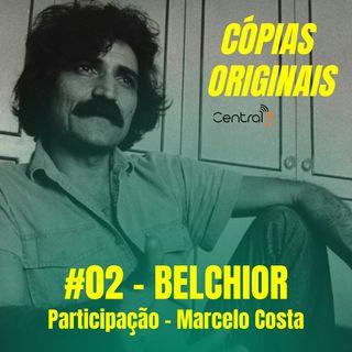 #02 - BELCHIOR (Convidado: Marcelo Costa)