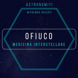 Ep. 12. Ofiuco. Medicina Interstellare