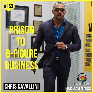 153: Chris Cavallini | Arrested 17 Times Before Age 18 to 8-Figure Business