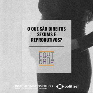 #9 - O que são direitos sexuais e reprodutivos?