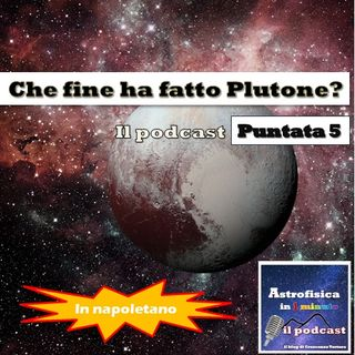 Che fine ha fatto Plutone? - Puntata 5 (in napoletano)