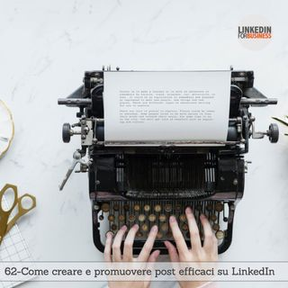 62 - Creare e Promuovere Post efficaci su LinkedIn