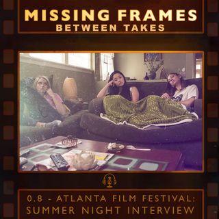 Between Takes 0.8 - Atlanta Film Festival: Summer Night Interview