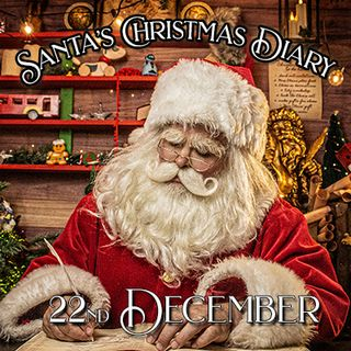 Santa's Christmas Diary, 22nd December
