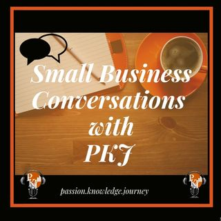 Episode 1: Welcome to the Small Business Conversations with PKJ