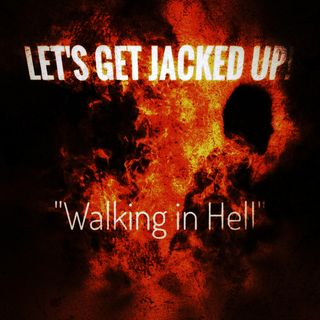 """Walking in Hell"" Let's Get Jacked Up!"