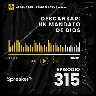 EP. 315 | Descansar: Un mandato de Dios | #DMCpodcast