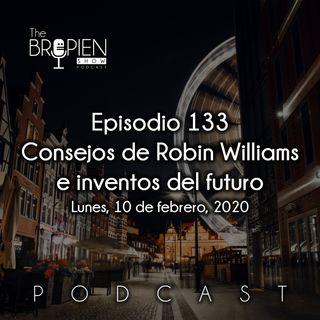 133 - Bropien - Consejos de Robin Williams e inventos del futuro
