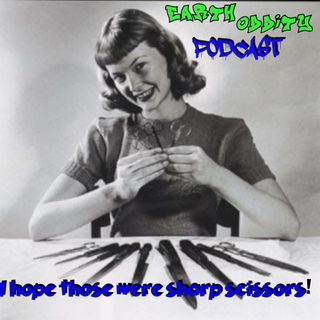 Earth Oddity 78: I hope those were sharp scissors