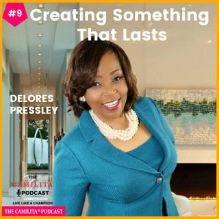 9: DeLores Pressley | Creating Something That Lasts