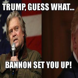 Bannon deliberately made Trump weaker