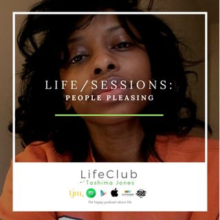 LifeClub w/ Tashima Jones - EP 22 - How To Stop Being A People Pleaser