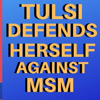 THE MSM STILL DOESN'T LIKE TULSI GABBARD