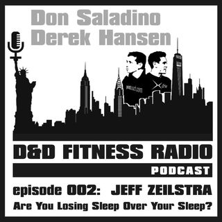 D&D Fitness Radio Podcast - Episode 002 - Jeff Zeilstra:  Are You Losing Sleep Over Your Sleep?