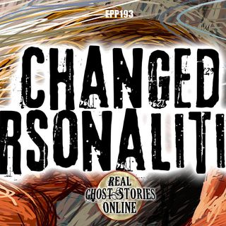 Changed Personalities | Haunted, Paranormal, Supernatural
